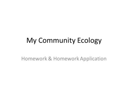 My Community Ecology Homework & Homework Application.