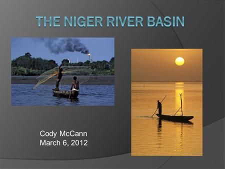 Cody McCann March 6, 2012. Overview  Background Information  Issues within the Basin  Organization Development.