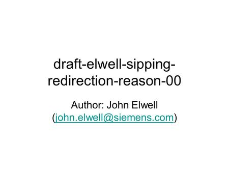 Draft-elwell-sipping- redirection-reason-00 Author: John Elwell