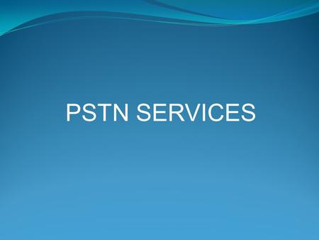 PSTN SERVICES. Lecture Overview POTS Integrated Services Digital Network Business Services Service Provider services.