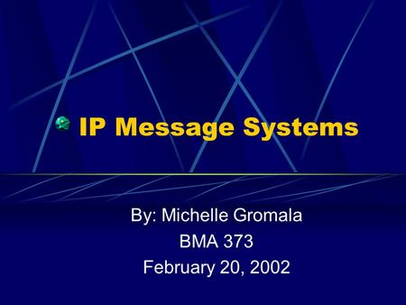 IP Message Systems By: Michelle Gromala BMA 373 February 20, 2002.