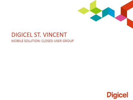 DIGICEL ST. VINCENT MOBILE SOLUTION: CLOSED USER GROUP.
