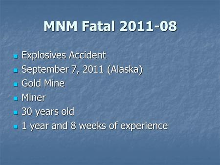 MNM Fatal 2011-08 Explosives Accident Explosives Accident September 7, 2011 (Alaska) September 7, 2011 (Alaska) Gold Mine Gold Mine Miner Miner 30 years.