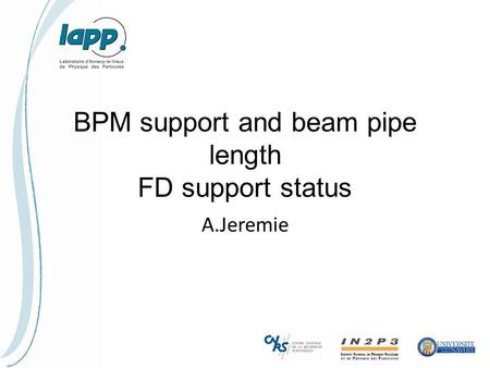 BPM support and beam pipe length FD support status A.Jeremie.