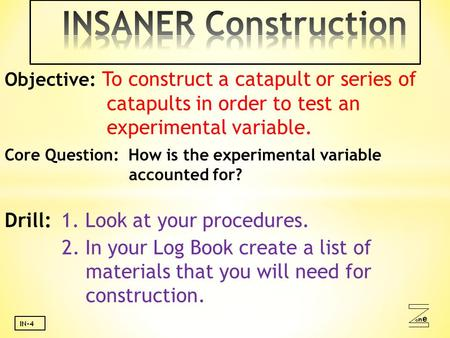 Oneone IN-4 Objective: To construct a catapult or series of catapults in order to test an experimental variable. Core Question: How is the experimental.