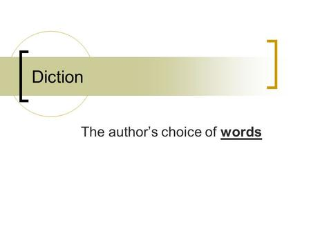 Diction The author's choice of words Meaning Words have two ways to communicate meaning: Denotation  the literal meaning of the word Connotation  an.