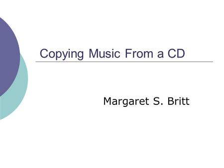 Copying Music From a CD Margaret S. Britt. Loading Media Player  Click Start  Select the Windows Media Player.