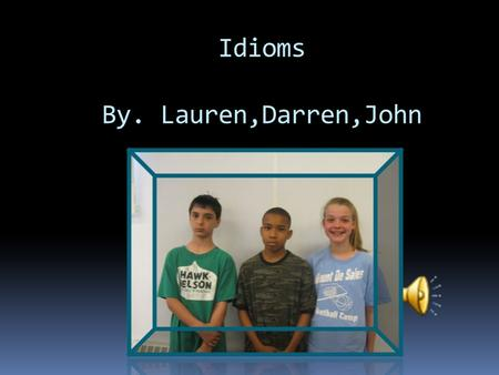 Idioms By. Lauren,Darren,John IdiomMeaning Born Yesterday Don't have skills Feels like a millionFeels like there's a lot of something Just what the doctor.