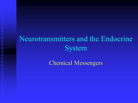 Neurotransmitters and the Endocrine System Chemical Messengers.