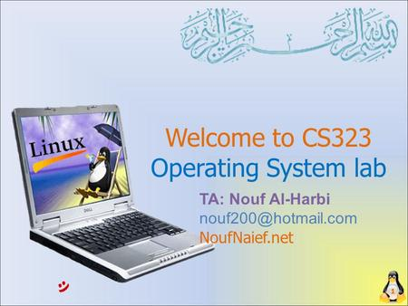 Welcome to CS323 Operating System lab 1 TA: Nouf Al-Harbi NoufNaief.net.
