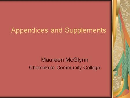 Appendices and Supplements Maureen McGlynn Chemeketa Community College.