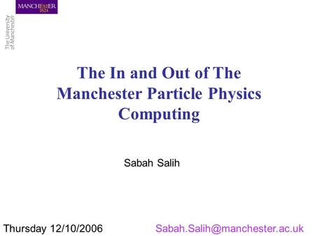 Thursday The In and Out of The Manchester Particle Physics Computing Sabah Salih.