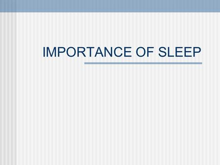 IMPORTANCE OF SLEEP.