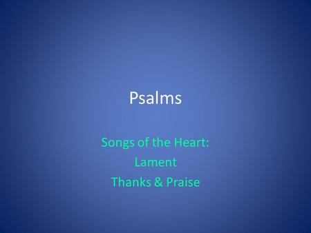 Psalms Songs of the Heart: Lament Thanks & Praise.