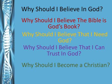 Why Should I Believe In God? Why Should I Believe The Bible is God's Book? Why Should I Believe That I Need God? Why Should I Believe That I Can Trust.