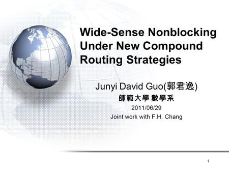 1 Wide-Sense Nonblocking Under New Compound Routing Strategies Junyi David Guo( 郭君逸 ) 師範大學 數學系 2011/06/29 Joint work with F.H. Chang.