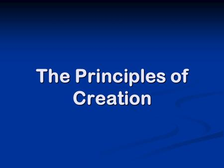 The Principles of Creation. What is the purpose of life? What is God like?