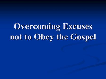 "Overcoming Excuses not to Obey the Gospel. ""Excuses, Excuses, Excuses!"" (Luke 14:15-24)"