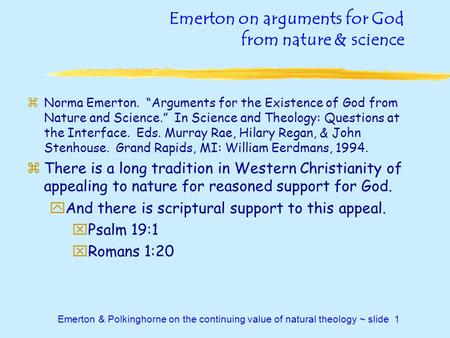 "Emerton & Polkinghorne on the continuing value of natural theology ~ slide 1 Emerton on arguments for God from nature & science zNorma Emerton. ""Arguments."