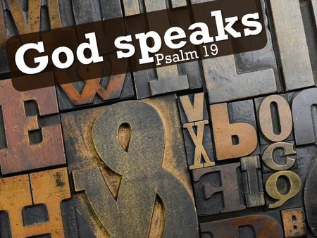 God speaks Psalm 19. God speaks …through creation Psalm 19.