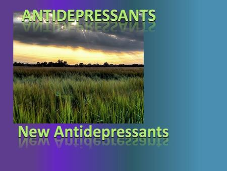 ANTIDEPRESSANTS New Antidepressants.