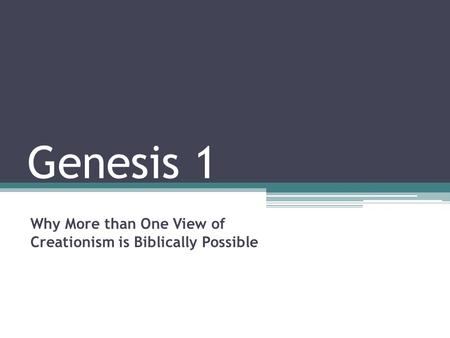 Genesis 1 Why More than One View of Creationism is Biblically Possible.