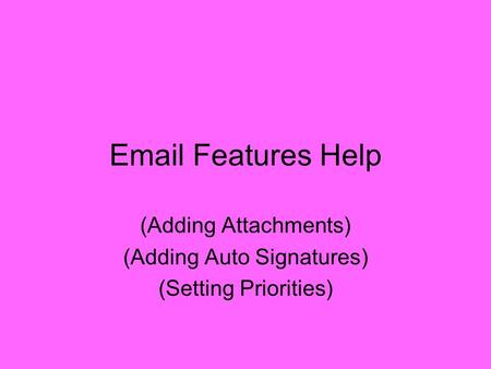 Email Features Help (Adding Attachments) (Adding Auto Signatures) (Setting Priorities)