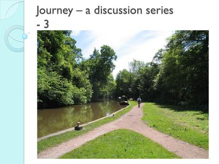 Journey – a discussion series - 3. Any queries or comments from last week….? Struggle and suffering.