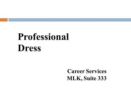 Professional Dress Career Services MLK, Suite 333.