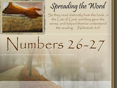 Spreading the Word Numbers 26-27 So they read distinctly from the book, in the Law of God; and they gave the sense, and helped them to understand the reading.