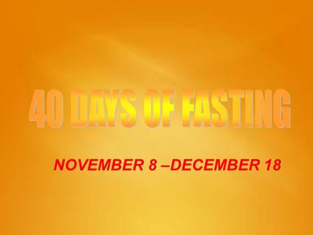 "NOVEMBER 8 –DECEMBER 18. Exodus 34:28""So he (Moses) was there with the LORD forty days and forty nights…"""