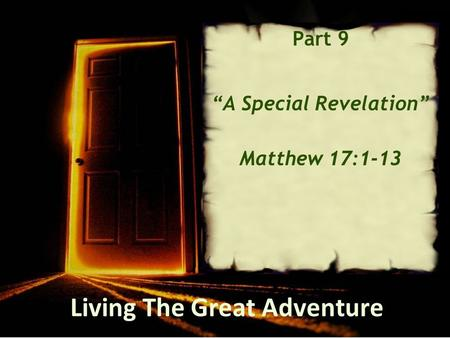 "Living The Great Adventure Part 9 ""A Special Revelation"" Matthew 17:1-13."