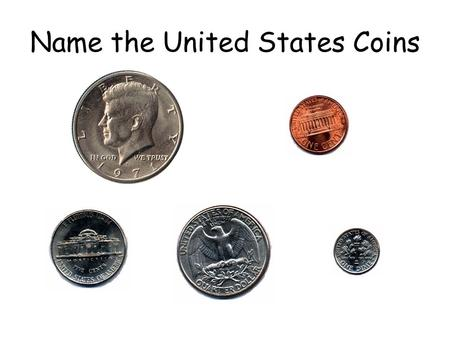 Name the United States Coins. 12 345 678 910 Count the Pennies 10 ¢