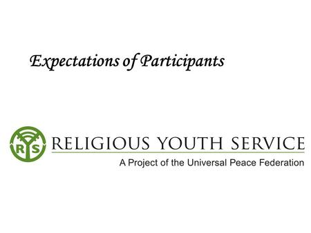 Expectations of Participants During our time together, Religious Youth Service participants and staff live in a community. This requires certain standards.