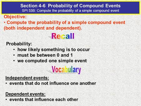 Section 4-6 Probability of Compound Events SPI 53B: Compute the probability of a simple compound event Objective: Compute the probability of a simple.