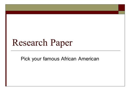 Research Paper Pick your famous African American.