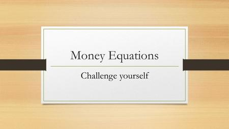 Money Equations Challenge yourself. Challenge 1 Matt keeps quarters, nickels, and dimes in his change jar. He has a total of 52 coins. He has three more.