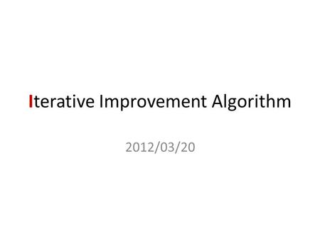 Iterative Improvement Algorithm 2012/03/20. Outline Local Search Algorithms Hill-Climbing Search Simulated Annealing Search Local Beam Search Genetic.
