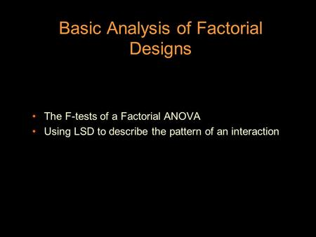 Basic Analysis of Factorial Designs The F-tests of a Factorial ANOVA Using LSD to describe the pattern of an interaction.