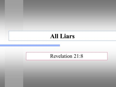 All Liars Revelation 21:8. Questions Answered in This Lesson Why is lying common today? What does the Bible say about it? How are lies committed? What.