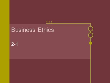 Business Ethics 2-1. Universalizing A tool to decide if an action is ethical Picture everyone in the world doing the action. -Would that make the world.