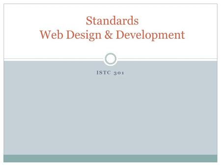 "ISTC 301 Standards Web Design & Development. Teaching with Tech Standards ""The digital-age teaching professional must demonstrate a vision of technology."