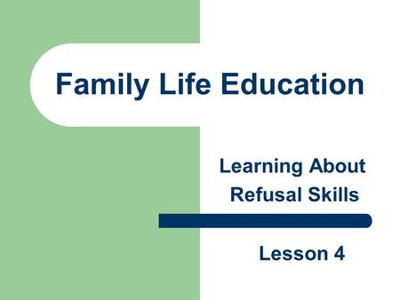 Family Life Education Learning About Refusal Skills Lesson 4.