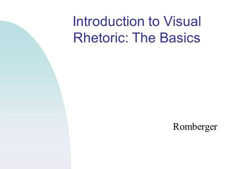 Introduction to Visual Rhetoric: The Basics Romberger.