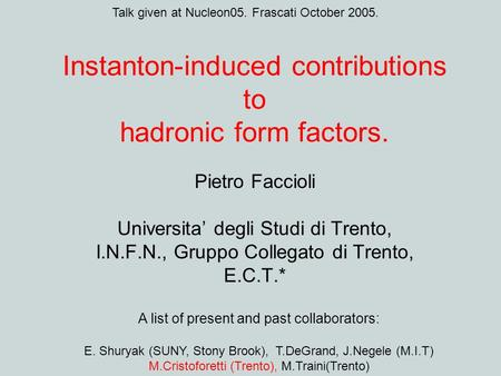 Instanton-induced contributions to hadronic form factors. Pietro Faccioli Universita' degli Studi di Trento, I.N.F.N., Gruppo Collegato di Trento, E.C.T.*