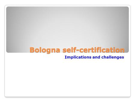Bologna self-certification Implications and challenges.
