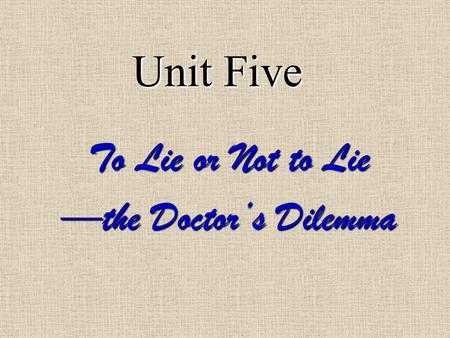 Unit Five To Lie or Not to Lie —the Doctor's Dilemma.