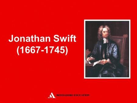 Jonathan Swift (1667-1745). He was born in Ireland, in an English family He became a priest He was one of the most important writers of the Augustan Age.