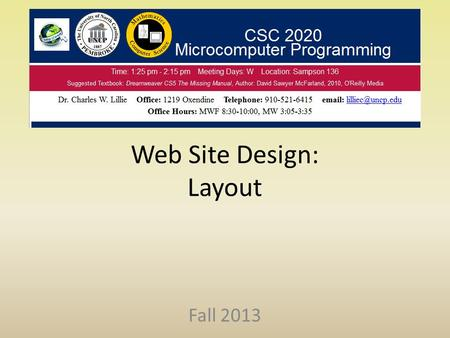 Web Site Design: Layout Fall 2013. Basic Concepts Basic Web Design Concepts – Proximity – Alignment – Repetition – Contrast