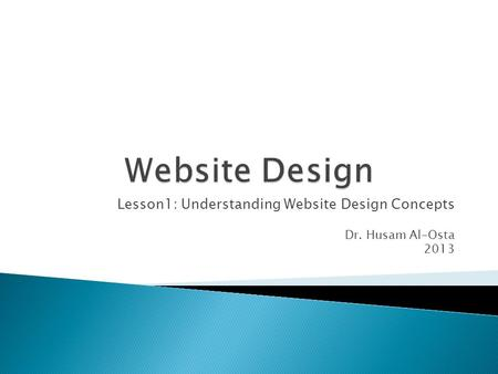 Lesson1: Understanding Website Design Concepts Dr. Husam Al-Osta 2013.